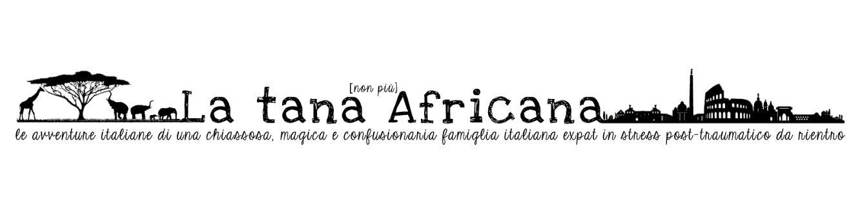 la Tana (non più) Africana
