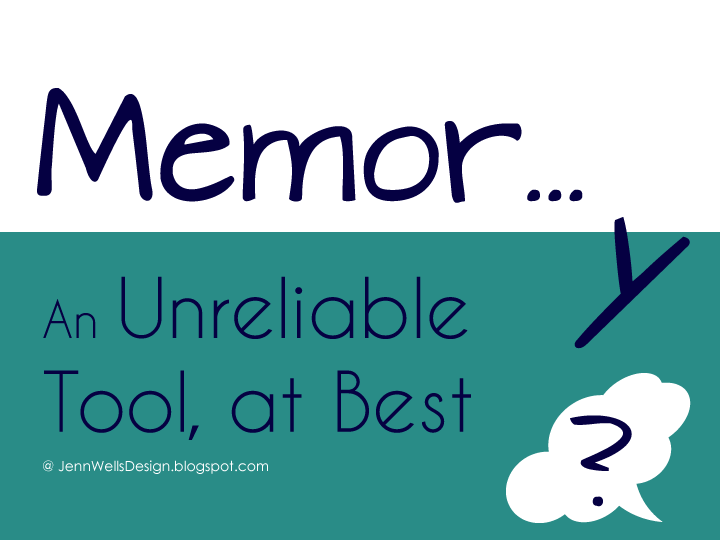 Memory, an Unreliably Tool at Best | Business, Life & Design