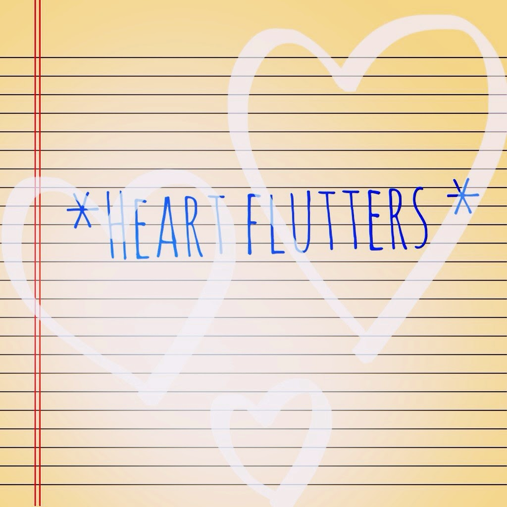 What makes your *heart flutter*?