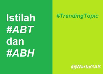 Istilah #ABT dan #ABH Jadi #TrendingTopic di GAS