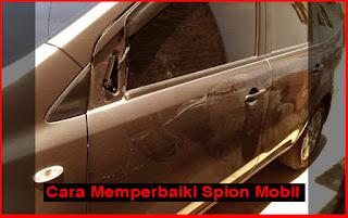 Cara Memperbaiki Spion Mobil Yang Patah