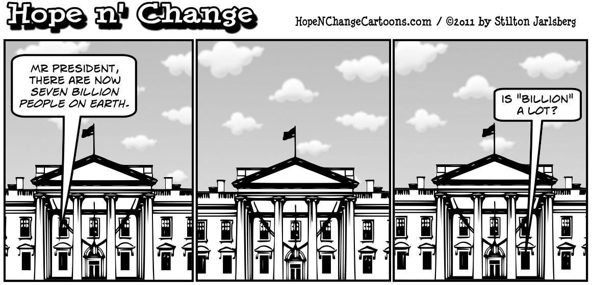 Barack Obama is told that the Earth now has seven billion people, hopenchange, hope and change, hope n' change, stilton jarlsberg, political cartoon, tea party