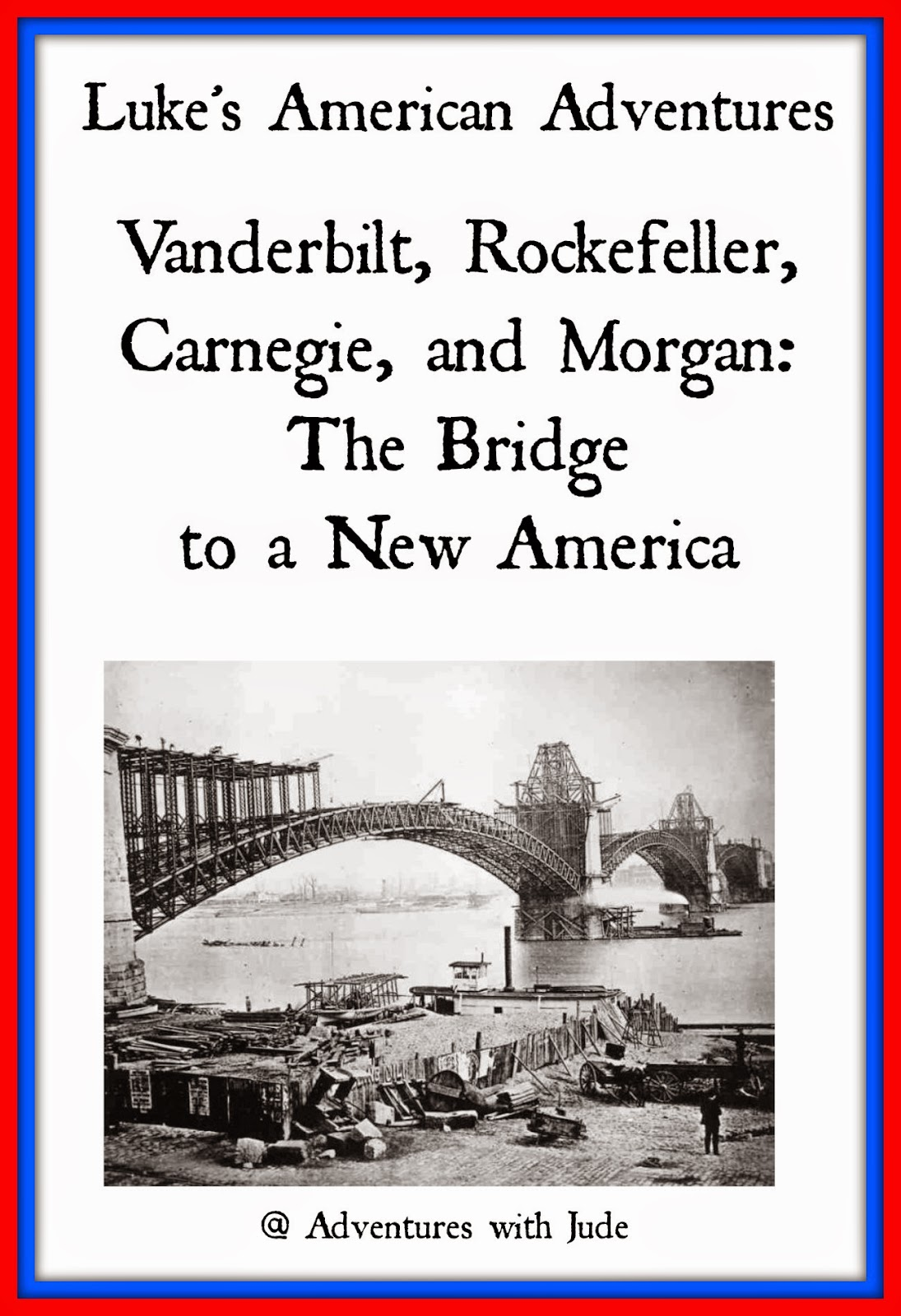 Vanderbilt, Rockefeller, Carnegie, and Morgan: The Bridge to a New America