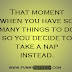 That moment when you have so many things to do so you decide ..(funny picture quotes)