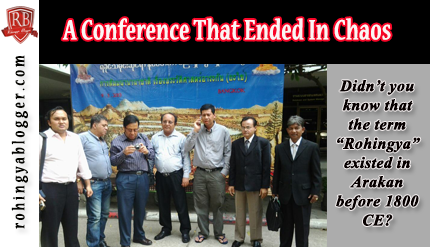A Conference That Ended In Chaos ~ Rohingya Blogger
