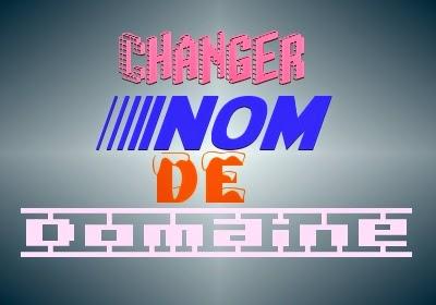 Changer Nom de Domaine : Faites la Meilleure Manière