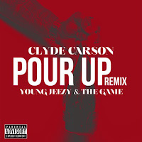 Clyde Carson. Pour Up (Feat. Young Jeezy & Game)