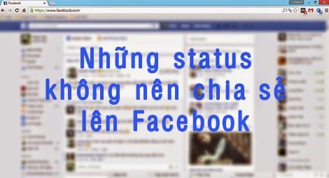Những status không nên chia sẻ lên Facebook
