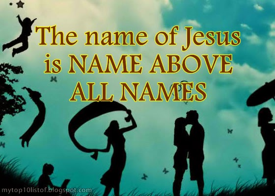 The name of Jesus is NAME ABOVE ALL NAMES
