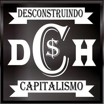 DESCONSTRUINDO O CAPITALISMO