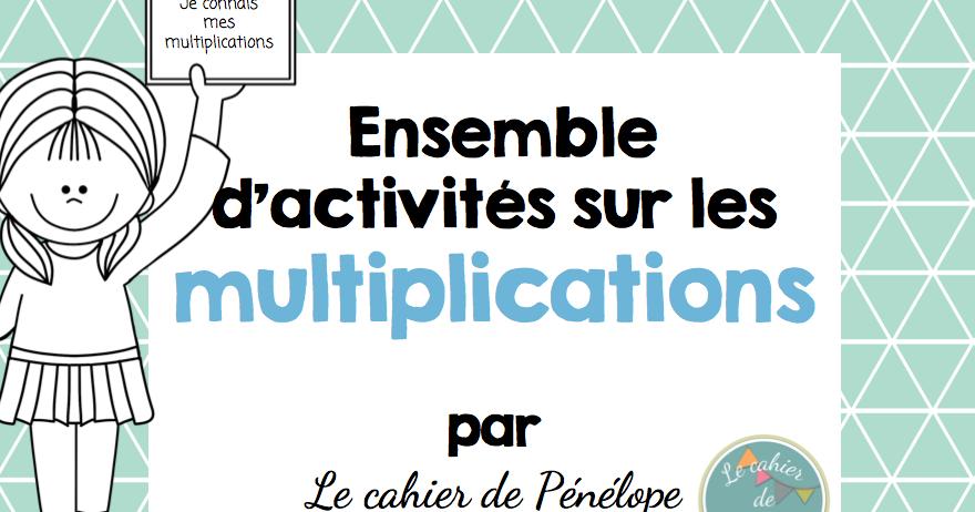 Le cahier de p n lope les fameuses tables de multiplications - Comment apprendre les tables de multiplication par coeur ...