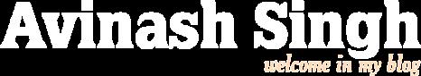Avinash Singh - Welcome in my Blog