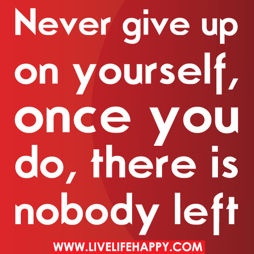 Never Give Up On Yourself Quotes. QuotesGram