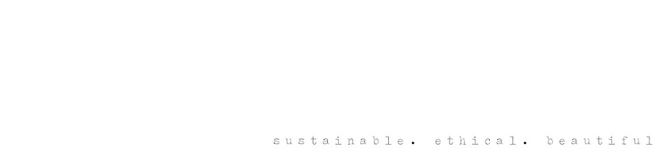 Sustainable. Ethical. Beautiful