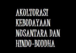 Contoh Akulturasi Kebudayaan Nusantara dan Hindu Budha