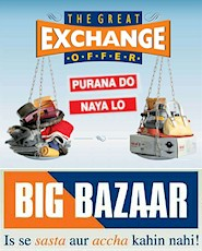 Big Bazaar S The Great Exchange Offer Campaign Exchange Any Old Item With New Products