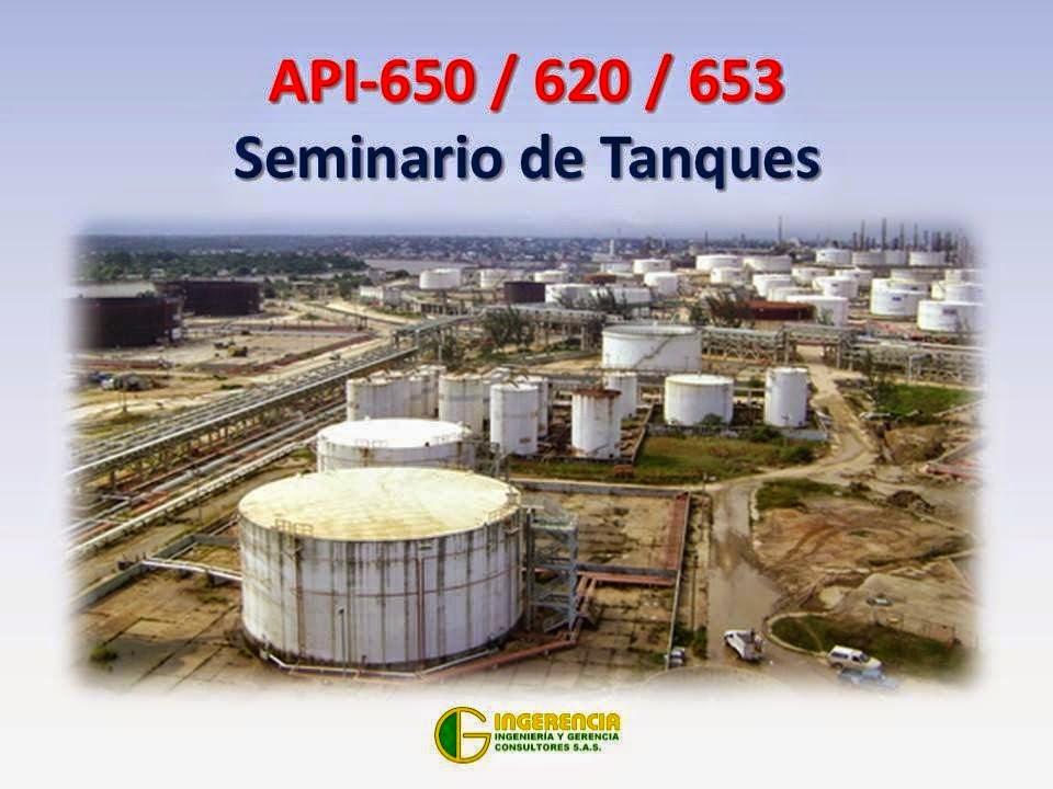 Curso:NORMAS API-620, 650 Y 653 PARA TANQUES DE ALMACENAMIENTO 2015
