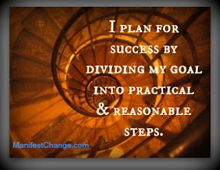 I plan for success by dividing my goal into practical and reasonable steps.