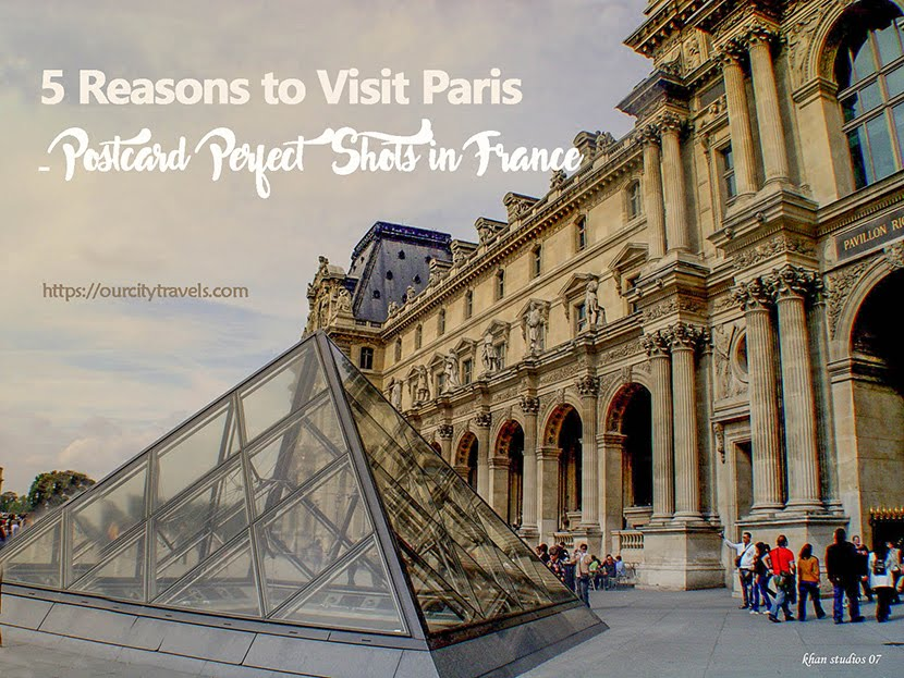 5 Reasons to Visit Paris: Postcard Perfect Shots in France