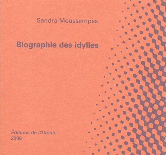 Biographie des idylles, Editions de l'Attente, 2008