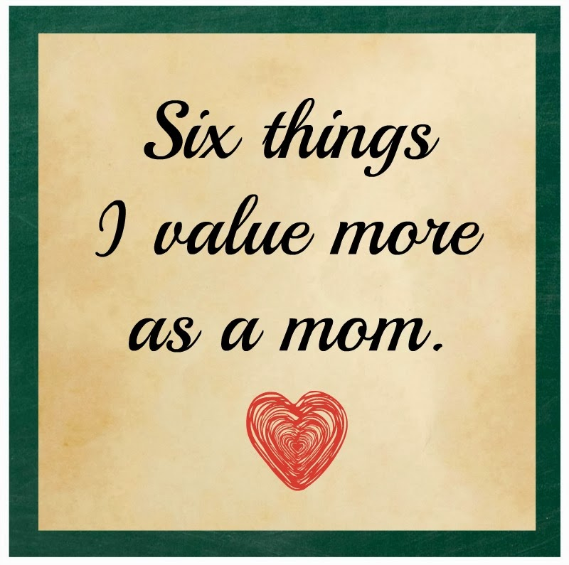 Six things I value more as a mom