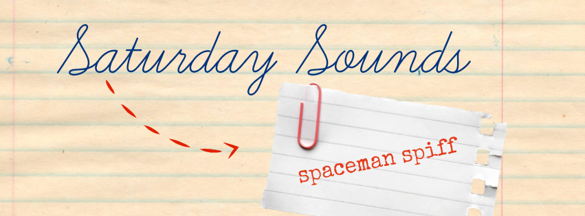 Saturday Sounds #8 Spaceman Spiff