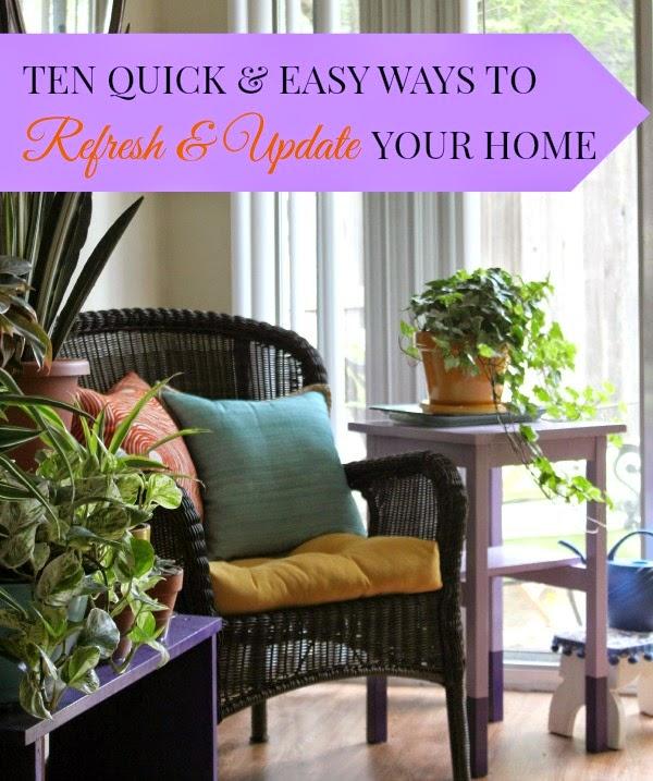 Ten Quick Easy Ways To Refresh Update Your Home Cozy