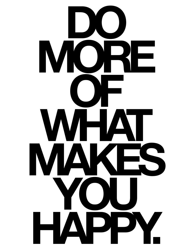 wegmarken do more of what makes you happy do more of what makes you happy. Black Bedroom Furniture Sets. Home Design Ideas