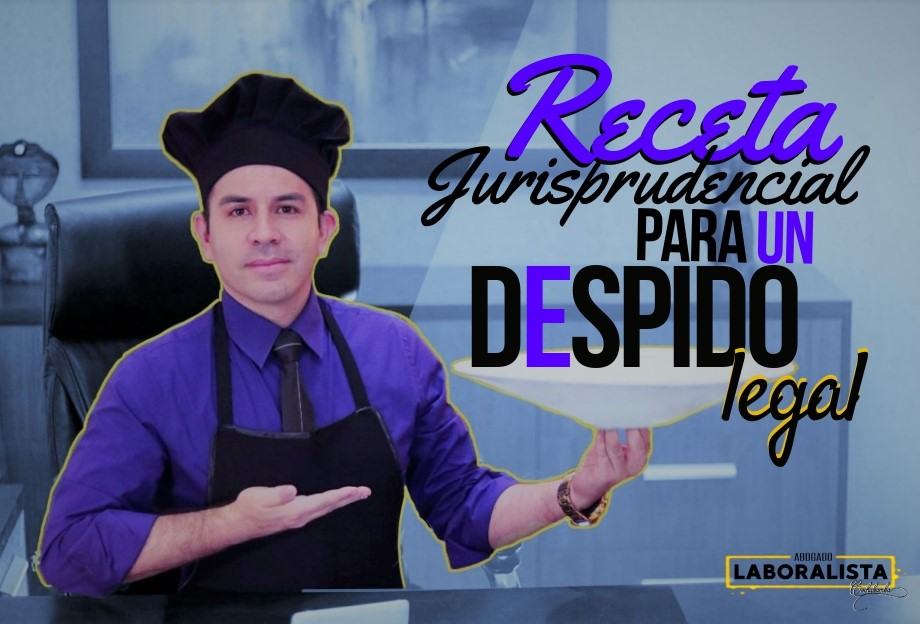 RECETA JURISPRUDENCIAL PARA UN DESPIDO LEGAL