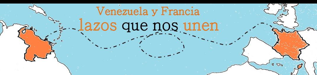 Venezuela y Francia: Lazos que nos unen