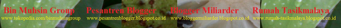 Bin Muhsin Group , Pesantren Blogger , Blogger Miliarder , Rumah Tasik