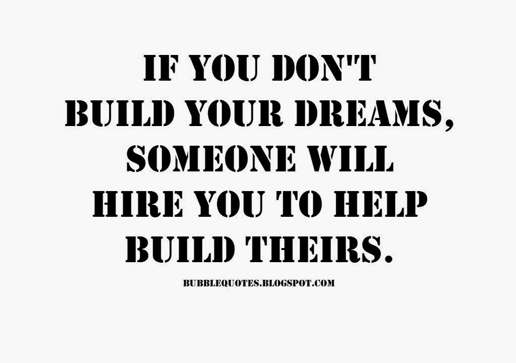"""If you don't build your dreams, someone will hire you to help build theirs."" Image Quote"