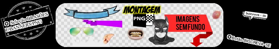✪ MONTAGEM PNG