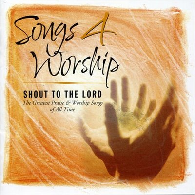 songs 4 worship - Shout to the lord: The greatest praise & worship Songs of