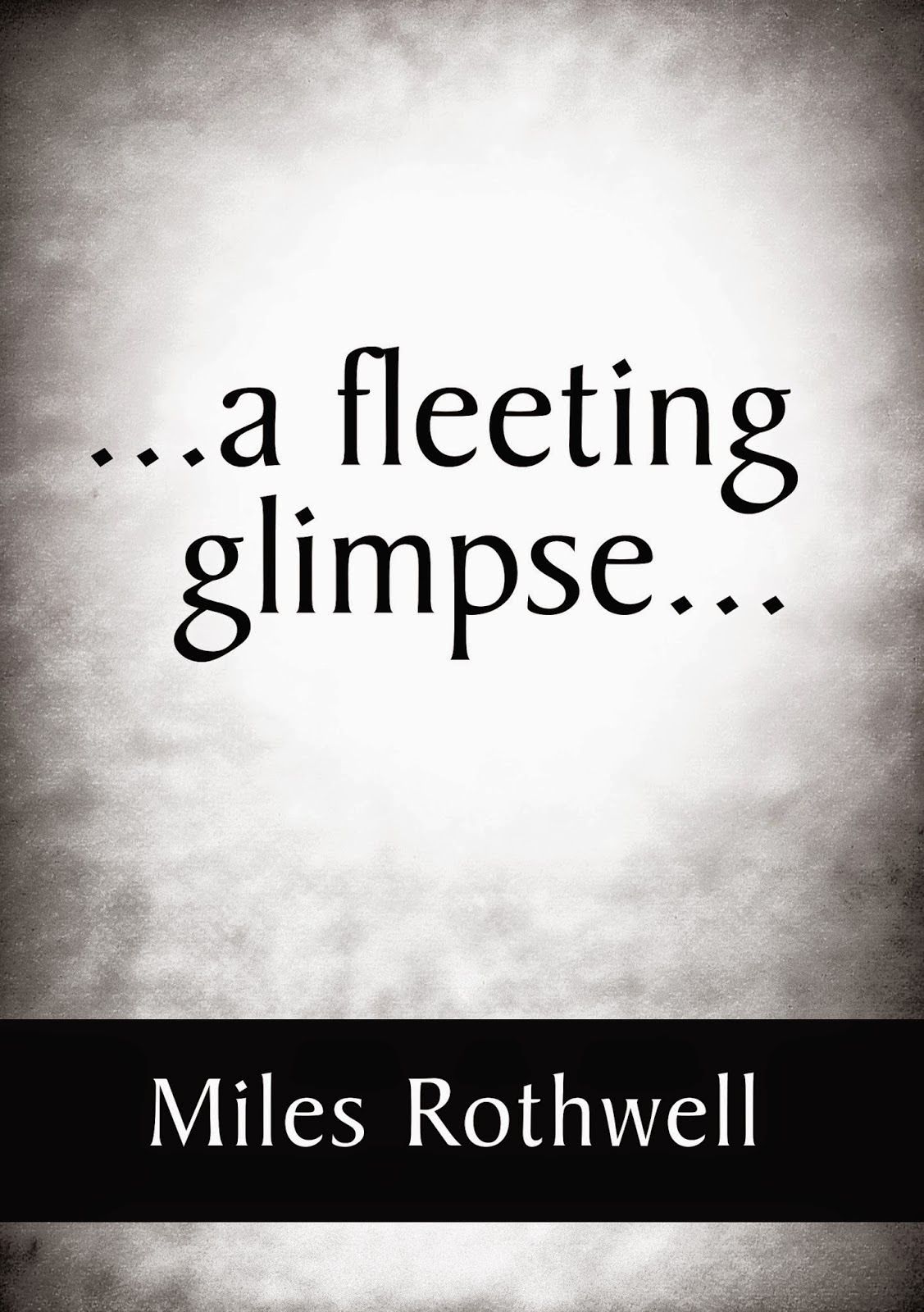 http://www.amazon.com/fleeting-glimpse-Miles-Rothwell-ebook/dp/B00KWS0AV4/ref=la_B00JFKRVJ4_1_1?s=books&ie=UTF8&qid=1419896706&sr=1-1