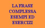 LA FRASE COMPLESSA ESERCIZI