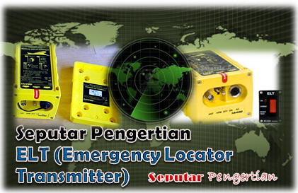 Seputar Pengertian ELT (Emergency Locator Transmitter)