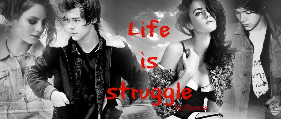 Life is struggle.