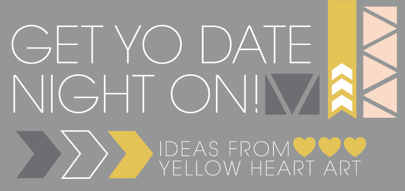 Yellow heart art date night ideas for you and yo man i do find myself doin that ol google search the one where you type ideas for date night or see also please help me keep my boyfriend entertained so he solutioingenieria Image collections