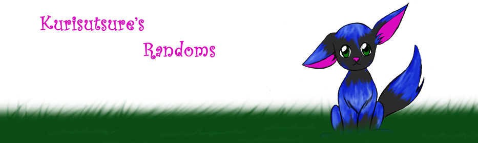 Kurisutsure's Randoms