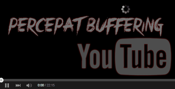 Cara Mempercepat Proses Buffering Video Streaming YouTube HD