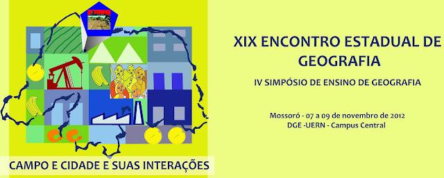 XIX ENCONTRO ESTADUAL DE GEOGRAFIA DO RN – XIX ENGEORN  IV SIMPÓSIO DE ENSINO DE GEOGRAFIA DA UERN