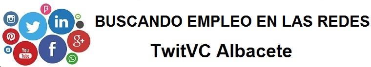 TwitVC Albacete. Ofertas de empleo, Facebook, LinkedIn, Twitter, Infojobs, bolsa de trabajo, cursos
