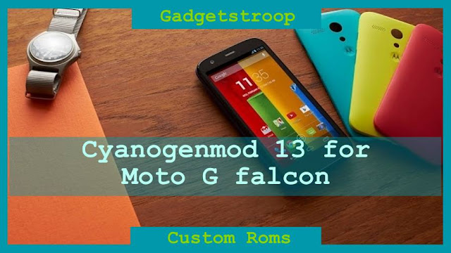 Cyanogenmod 13 for motorola moto g falcon