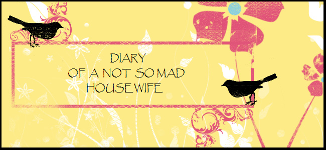 DIARY OF A NOT SO MAD HOUSEWIFE