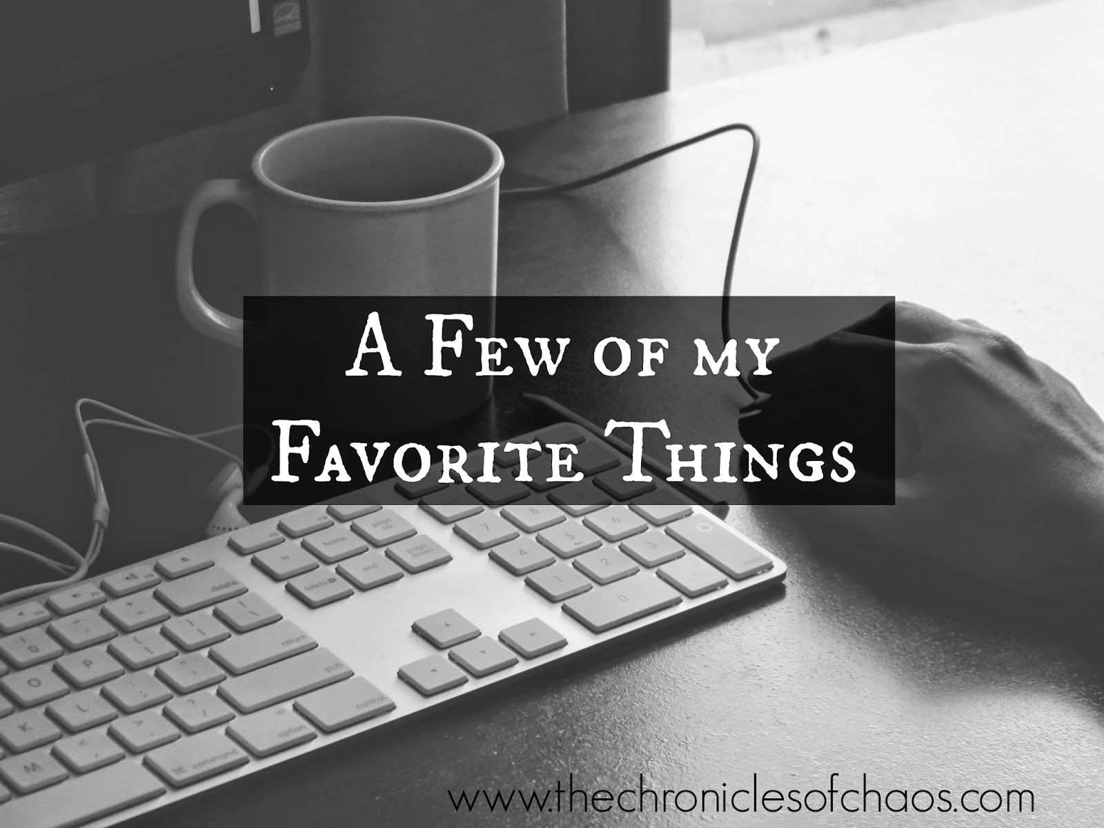 A Few of My Favorite Things; www.thechroniclesofchaos.com