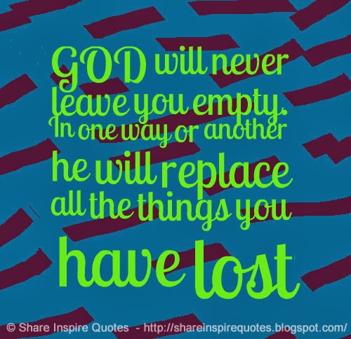 god will never leave you empty in one way or another he will