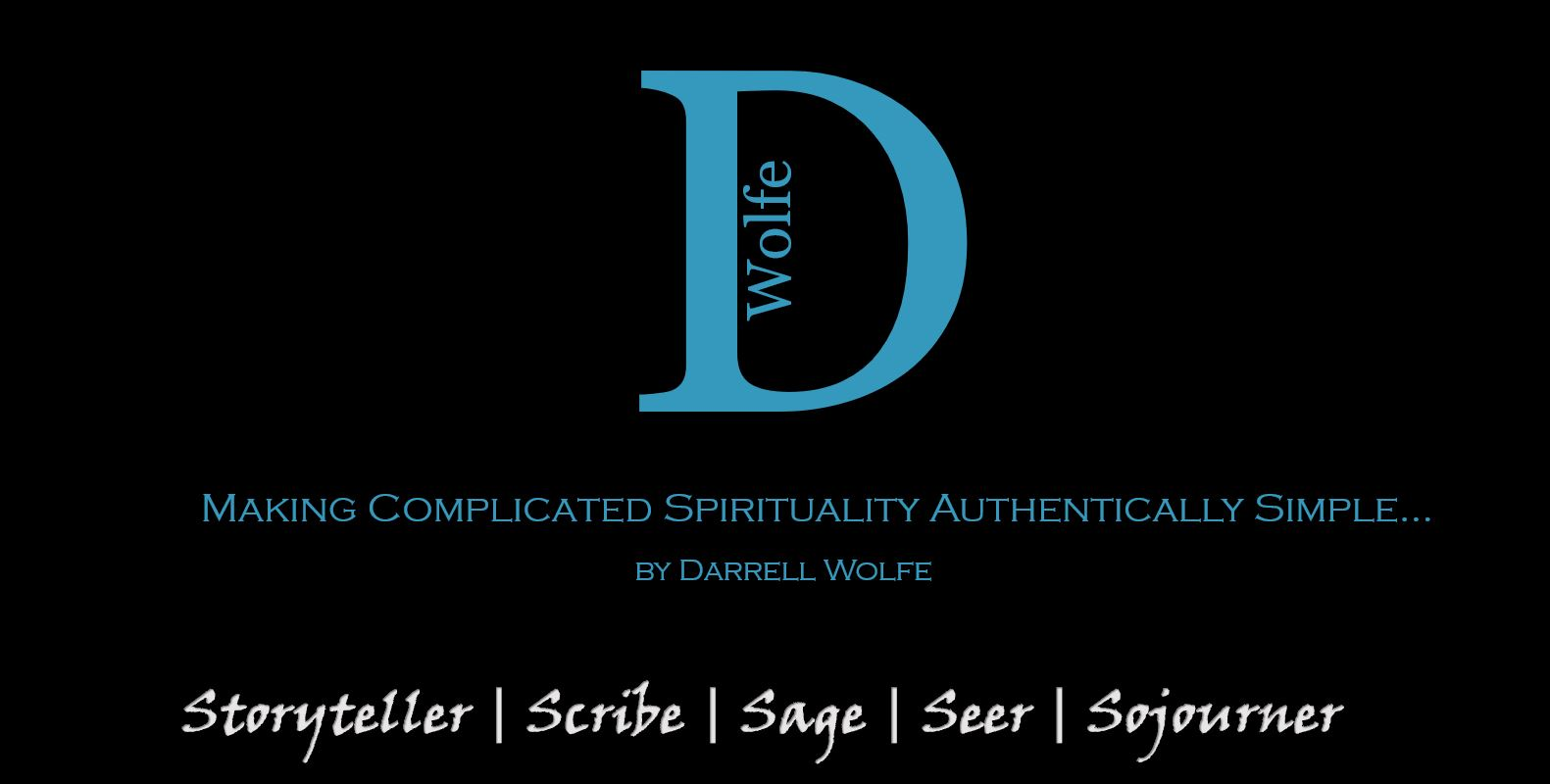 Making Complicated Spirituality Authentically Simple... By Darrell Wolfe