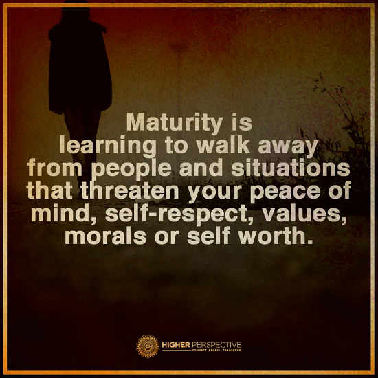 Maturity Quotes Fascinating Maturity Is Learning To Walk Away From People And Situations That