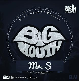 Music: Mr S (@Stunna_mr_s) - Big Mouth (Prod By J5)